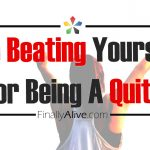 Stop Beating Yourself Up For Being A Quitter